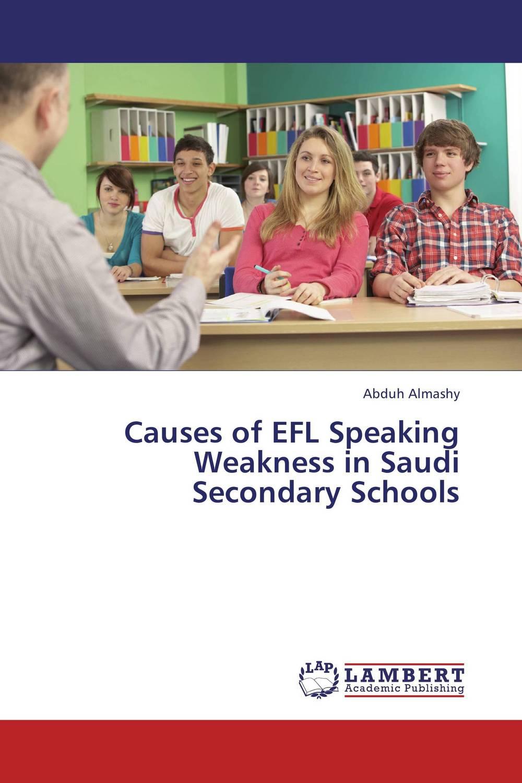 Abduh Almashy Causes of EFL Speaking Weakness in Saudi Secondary Schools roshanak nouralian learning based readiness and speaking ability of efl learners