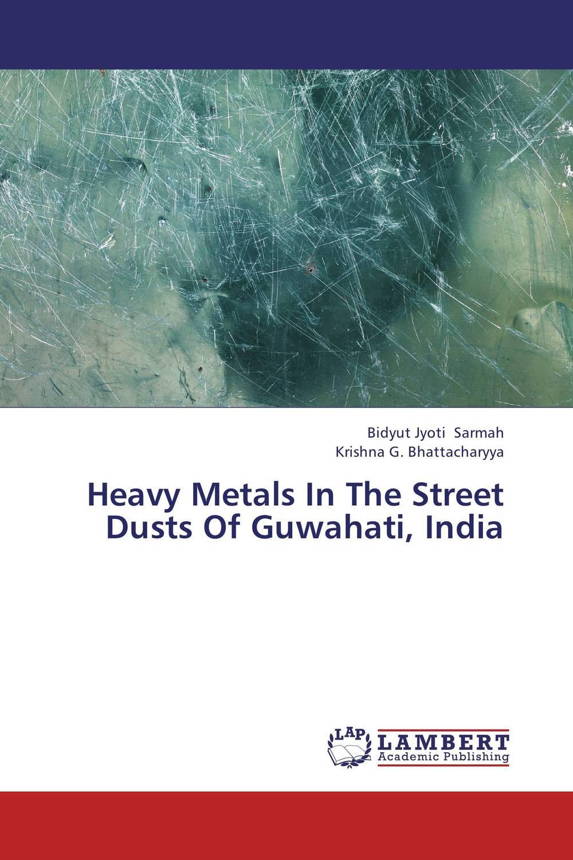 Bidyut Jyoti Sarmah and Krishna G. Bhattacharyya Heavy Metals In The Street Dusts Of Guwahati, India rakesh kumar assessment of heavy metals co ni