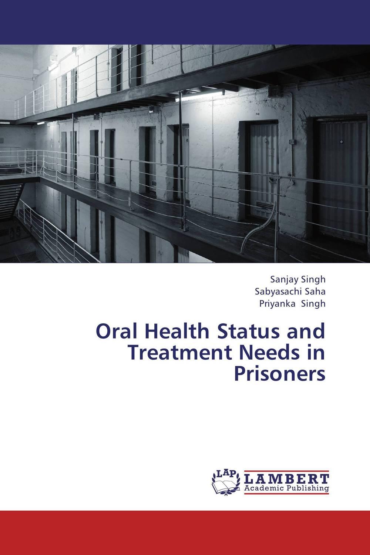 Sanjay Singh,Sabyasachi Saha and Priyanka Singh Oral Health Status and Treatment Needs in Prisoners paramjit singh and kennath j arul temporomandibular joint in health and disorders