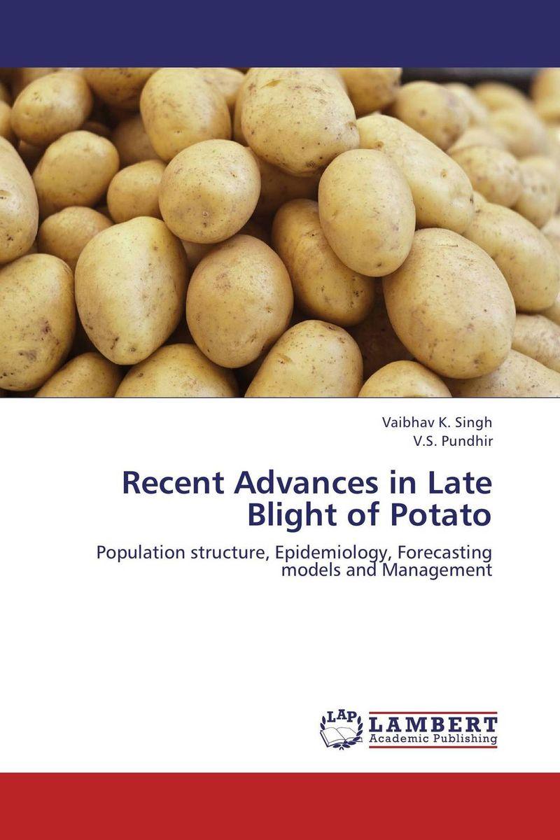 Vaibhav K. Singh and V.S. Pundhir Recent Advances in Late Blight of Potato gazal bagri vineet inder singh khinda and shiminder kallar recent advances in caries prevention and immunization