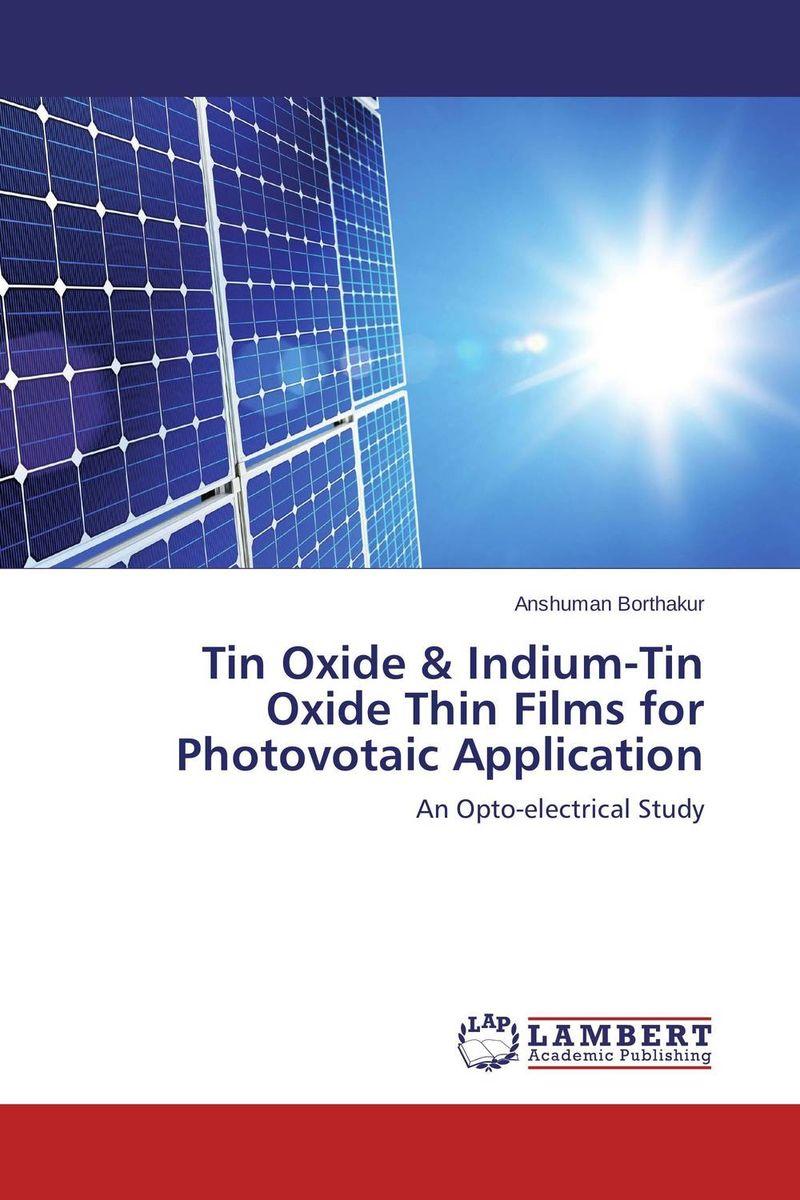 Anshuman Borthakur Tin Oxide & Indium-Tin Oxide Thin Films for Photovotaic Application girjesh singh v ganesan and s b shrivastava structural studies of nano crystalline metal oxide films