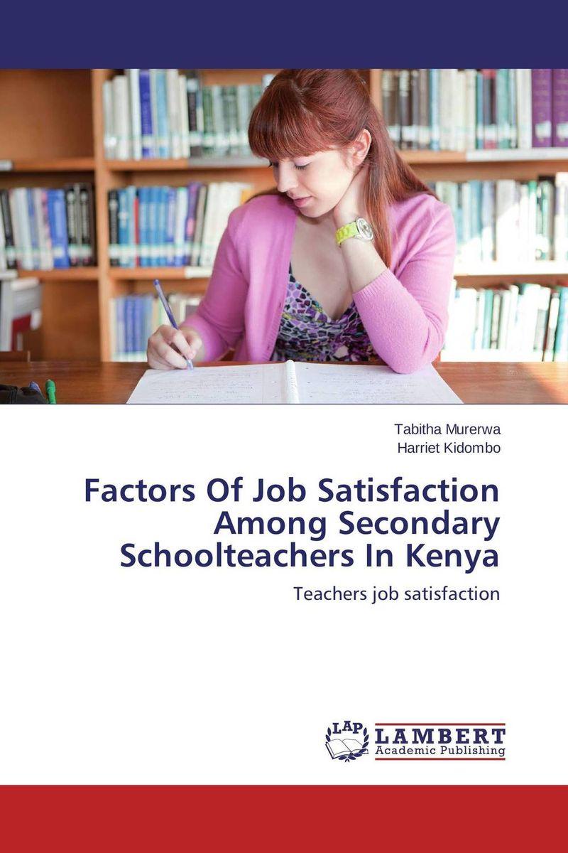 Tabitha Murerwa and Harriet Kidombo Factors Of Job Satisfaction Among Secondary Schoolteachers In Kenya kavita bhatnagar amarjit singh and kalpana srivastava job satisfaction among medical teachers