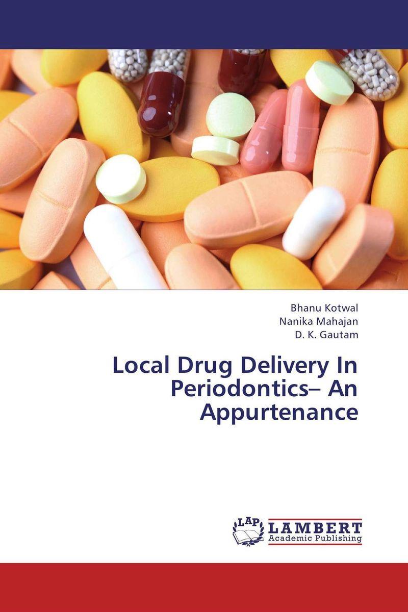 Bhanu Kotwal,Nanika Mahajan and D. K. Gautam Local Drug Delivery In Periodontics– An Appurtenance dr shaila v kothiwale and dr mahesh neurgaonkar local drug delivery in periodontics