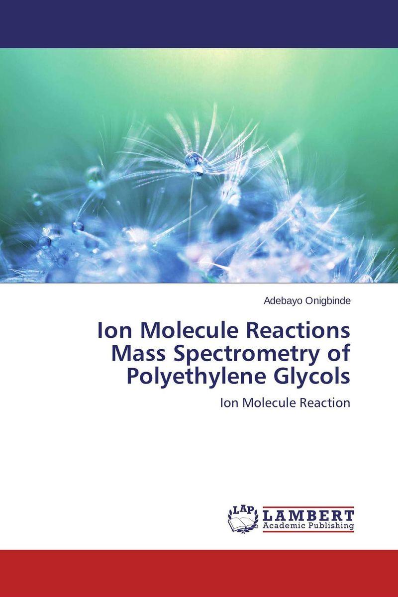 Adebayo Onigbinde Ion Molecule Reactions Mass Spectrometry of Polyethylene Glycols