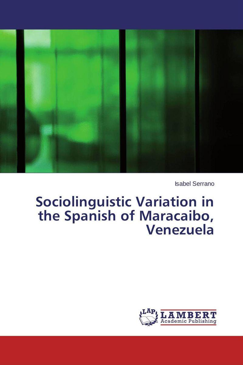 Isabel Serrano Sociolinguistic Variation in the Spanish of Maracaibo, Venezuela hide this spanish book