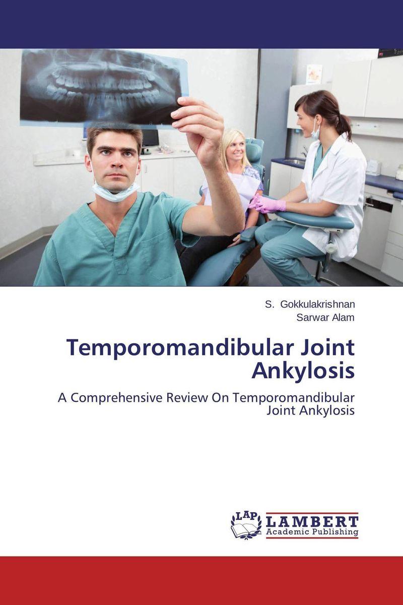 S. Gokkulakrishnan and Sarwar Alam Temporomandibular Joint Ankylosis paramjit singh and kennath j arul temporomandibular joint in health and disorders