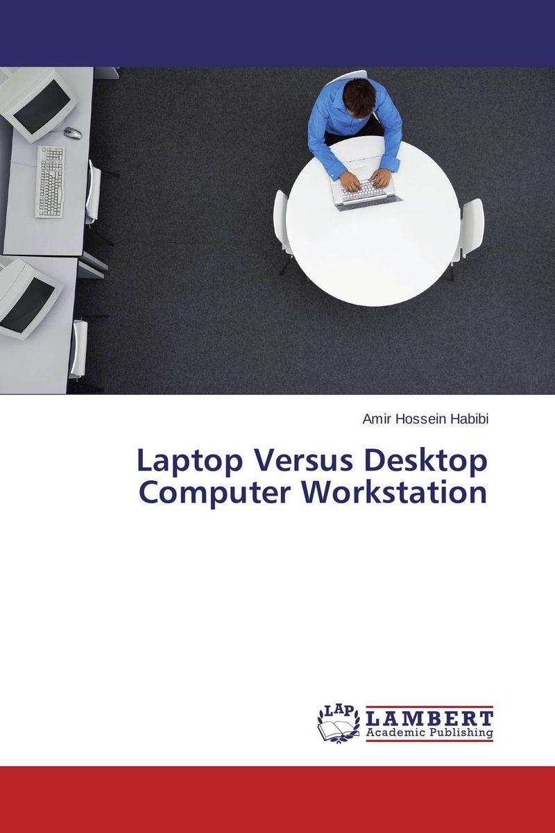 Amir Hossein Habibi Laptop Versus Desktop Computer Workstation фиалки абсолют habibi
