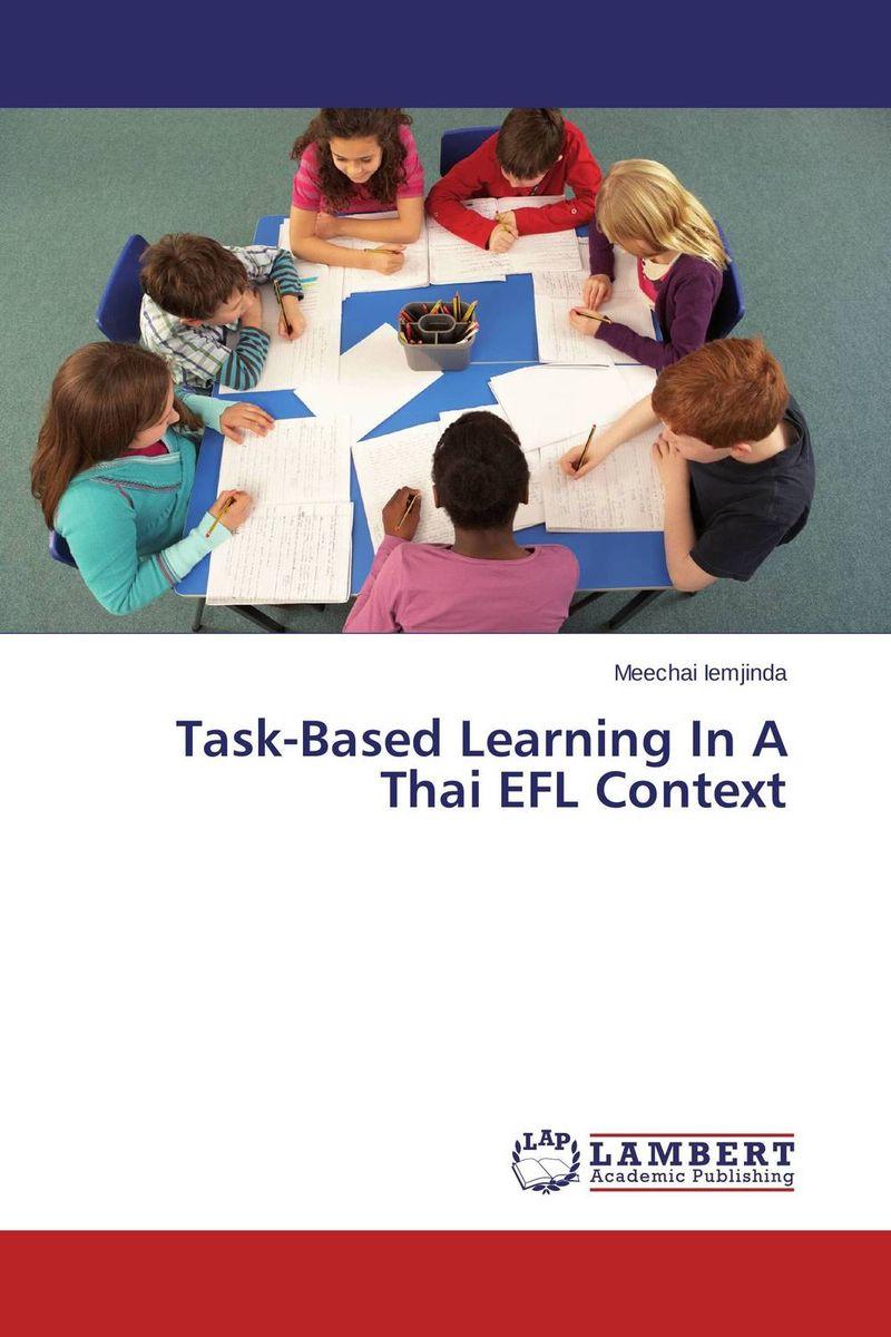 Meechai Iemjinda Task-Based Learning In A Thai EFL Context roshanak nouralian learning based readiness and speaking ability of efl learners