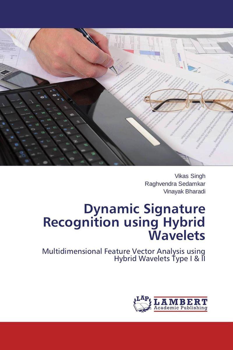 Vikas Singh,Raghvendra Sedamkar and Vinayak Bharadi Dynamic Signature Recognition using Hybrid Wavelets atamjit singh pal paramjit kaur khinda and amarjit singh gill local drug delivery from concept to clinical applications