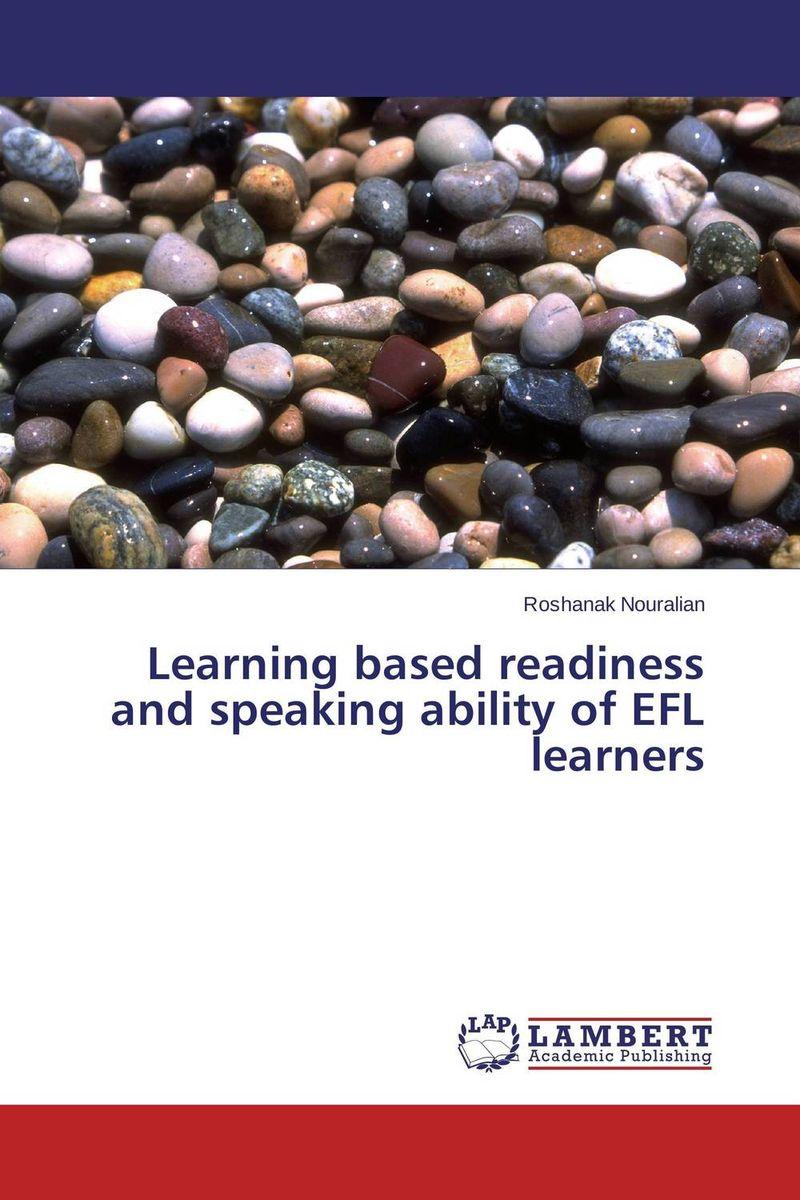 Roshanak Nouralian Learning based readiness and speaking ability of EFL learners roshanak nouralian learning based readiness and speaking ability of efl learners