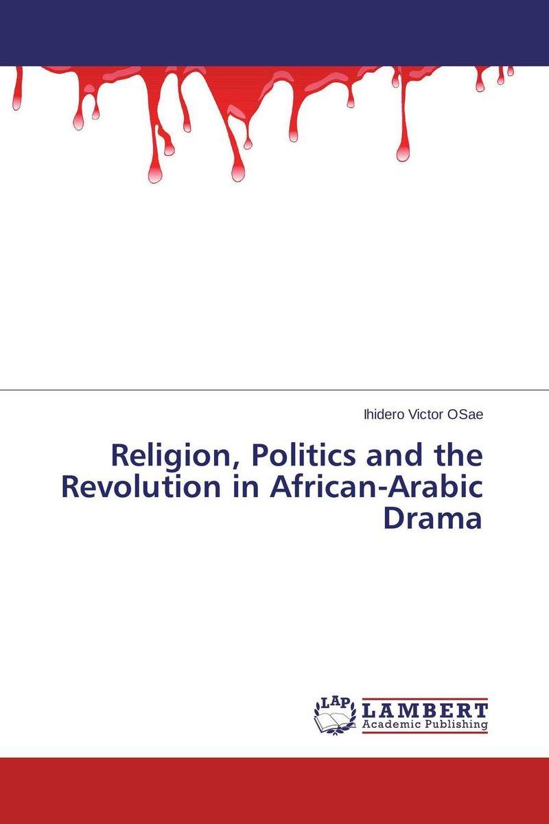 Ihidero Victor OSae Religion, Politics and the Revolution in African-Arabic Drama kassem bahaji the politics of religion in morocco 1969 2003