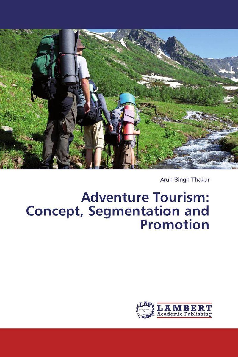 Arun Singh Thakur. Adventure Tourism: Concept, Segmentation and Promotion