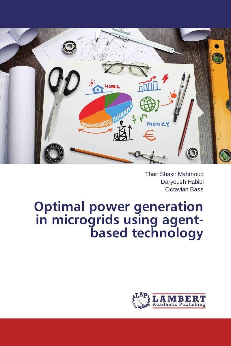 Thair Shakir Mahmoud,Daryoush Habibi and Octavian Bass Optimal power generation in microgrids using agent-based technology фиалки абсолют habibi