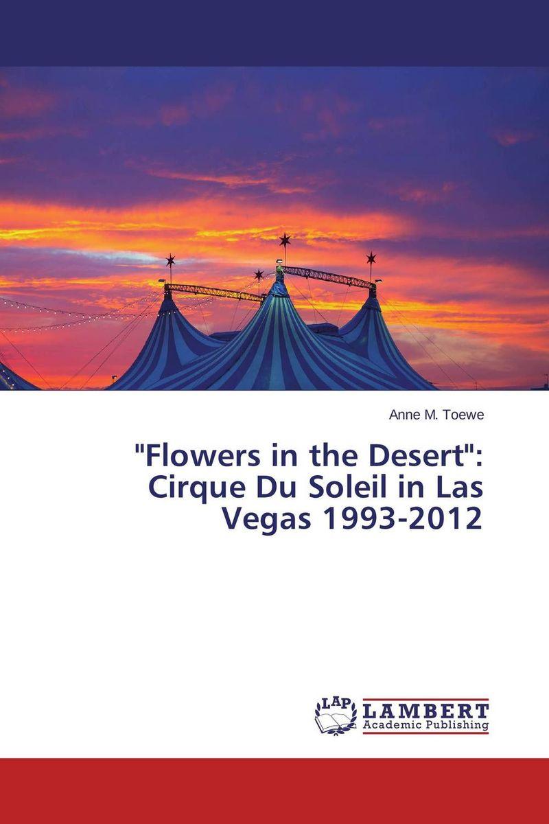 Flowers in the Desert: Cirque Du Soleil in Las Vegas 1993-2012 сковорода чугунная биол со съемной ручкой диаметр 26 см