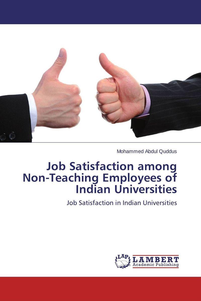 Mohammed Abdul Quddus Job Satisfaction among Non-Teaching Employees of Indian Universities kavita bhatnagar amarjit singh and kalpana srivastava job satisfaction among medical teachers