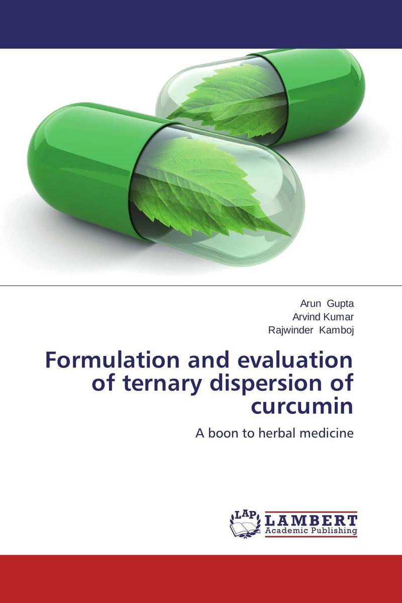 ARUN GUPTA,ARVIND KUMAR and Rajwinder Kamboj Formulation and evaluation of ternary dispersion of curcumin revathi arun gupta and s g kaskhedikar synthesis evaluation and qsar study of antitubercular agents