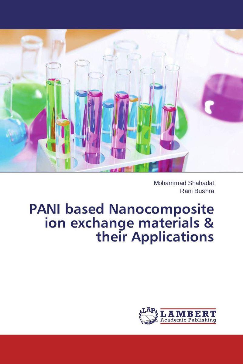 Mohammad Shahadat and Rani Bushra PANI based Nanocomposite ion exchange materials & their Applications