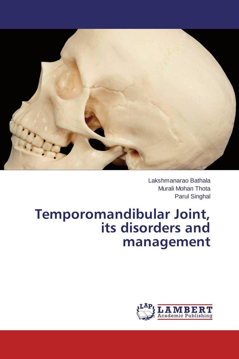 Lakshmanarao Bathala,Murali Mohan Thota and Parul Singhal Temporomandibular Joint, its disorders and management paramjit singh and kennath j arul temporomandibular joint in health and disorders