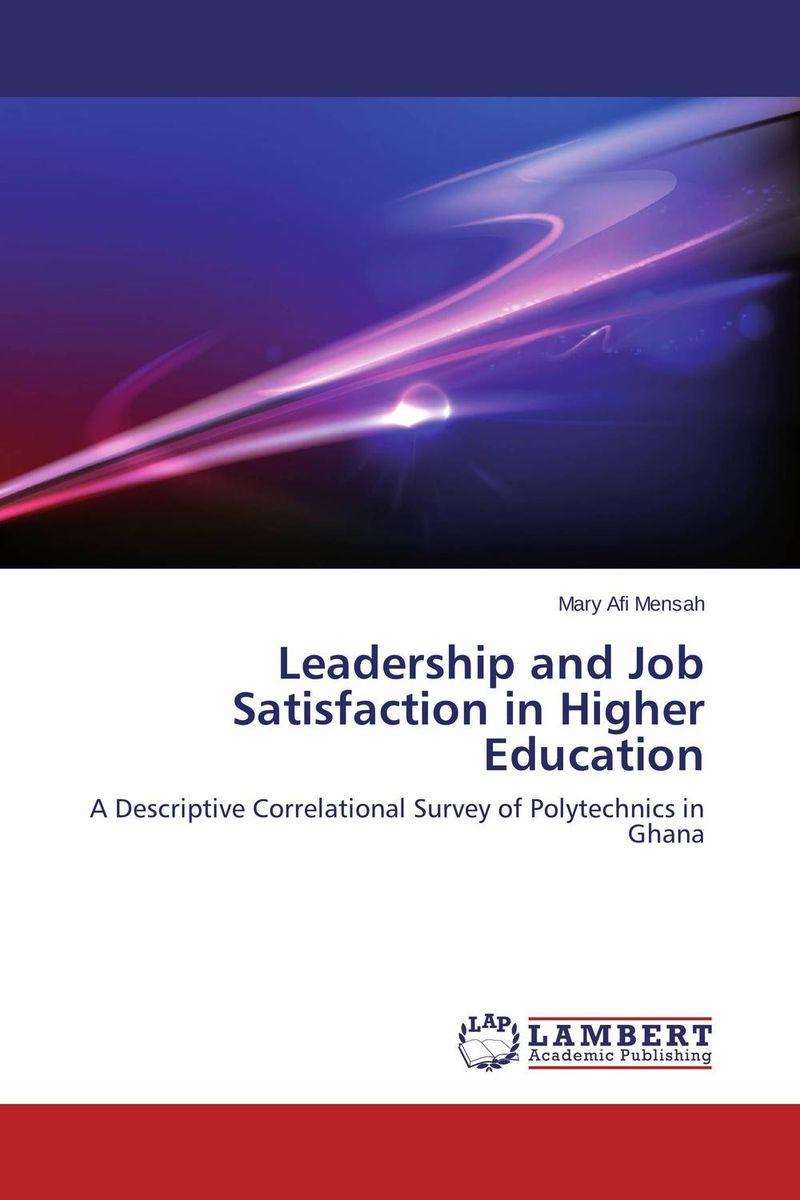 Mary Afi Mensah Leadership and Job Satisfaction in Higher Education kavita bhatnagar amarjit singh and kalpana srivastava job satisfaction among medical teachers