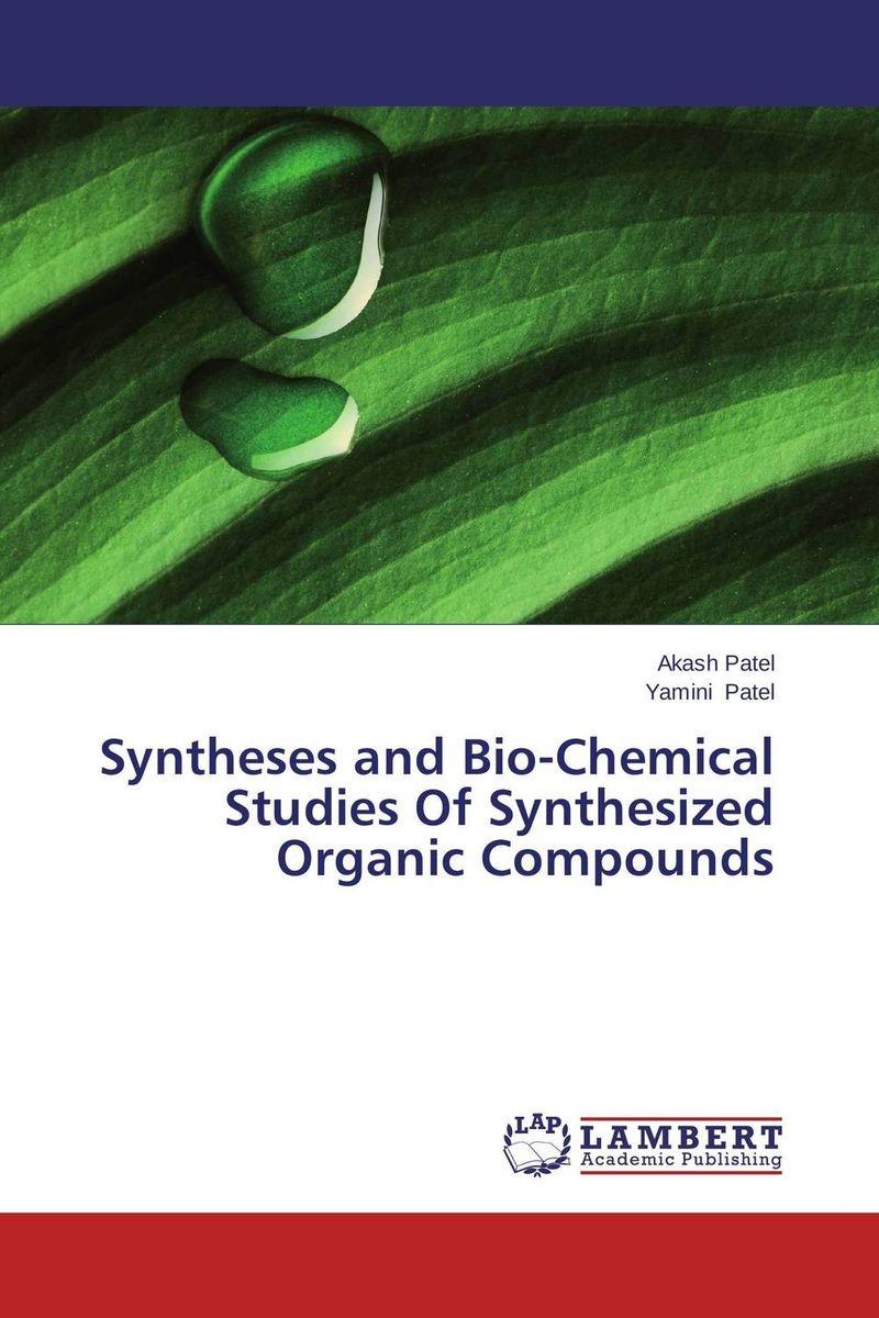 Akash Patel and Yamini Patel Syntheses and Bio-Chemical Studies Of Synthesized Organic Compounds