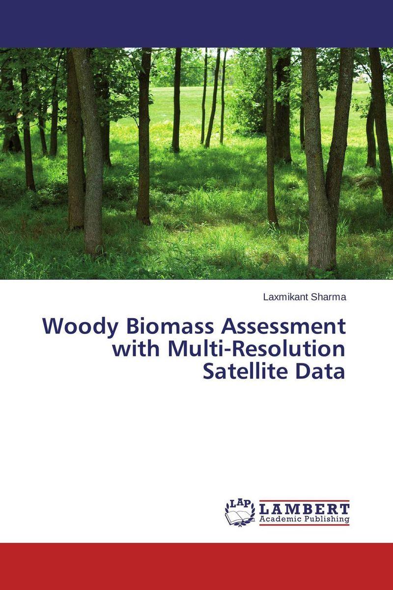 Laxmikant Sharma Woody Biomass Assessment with Multi-Resolution Satellite Data sadat khattab usama abdul raouf and tsutomu kodaki bio ethanol for future from woody biomass