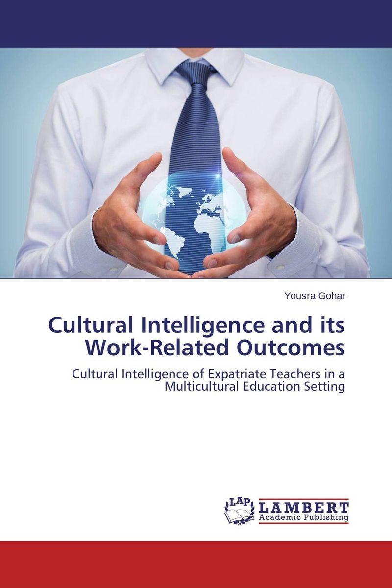 Yousra Gohar Cultural Intelligence and its Work-Related Outcomes kavita bhatnagar amarjit singh and kalpana srivastava job satisfaction among medical teachers