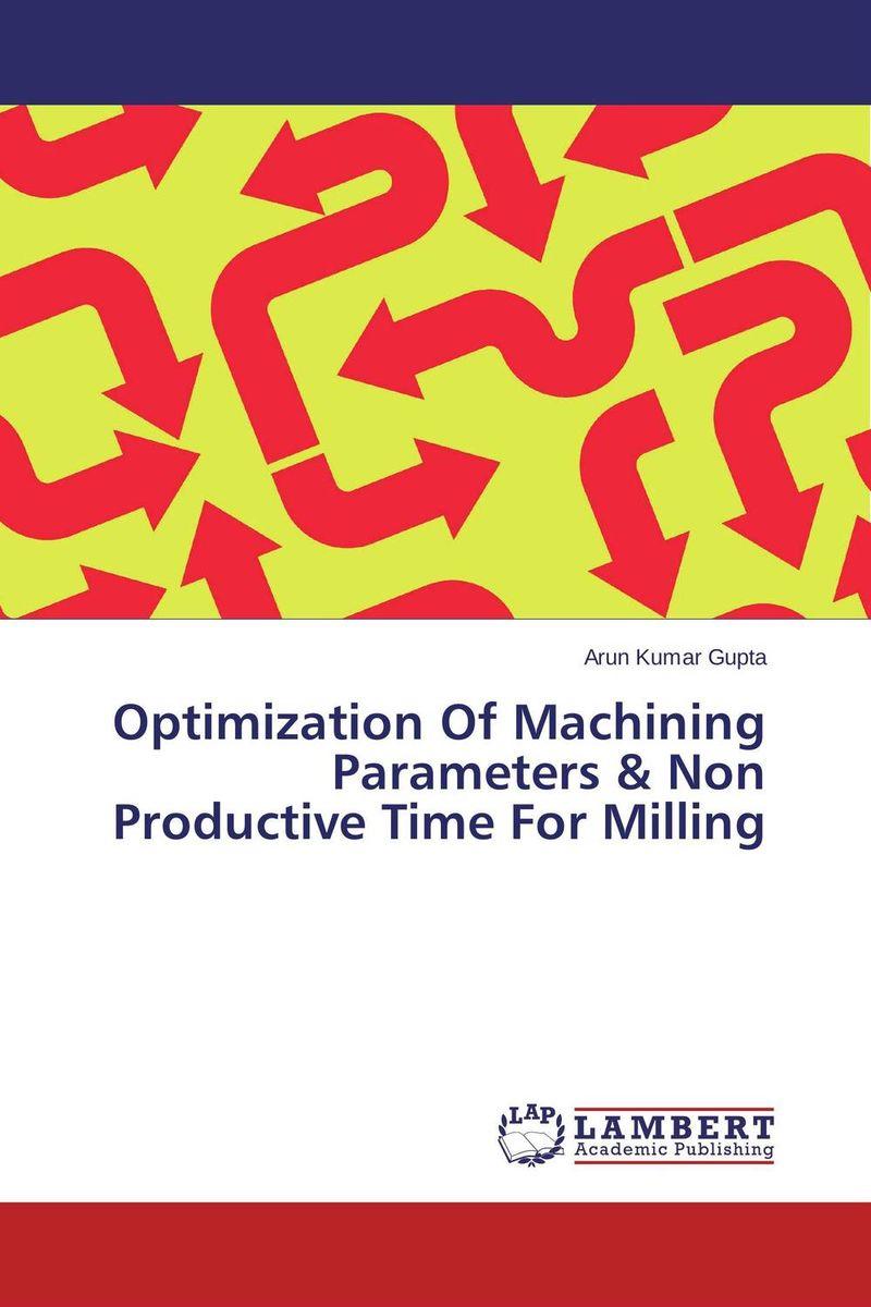 Arun Kumar Gupta Optimization Of Machining Parameters & Non Productive Time For Milling rajat sareen shiv kumar sareen and ruchika jaswal non carious cervical lesions