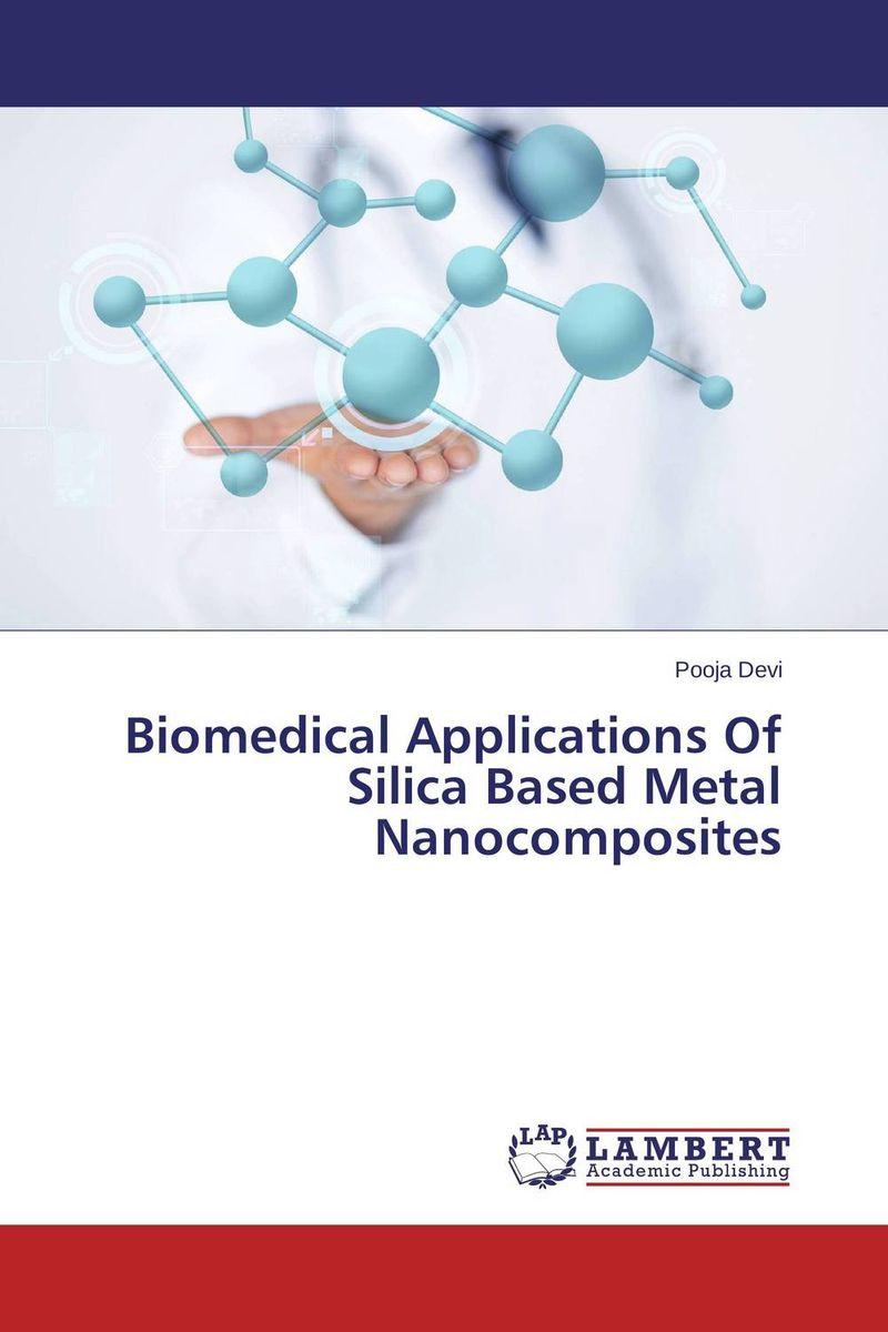 Pooja Devi Biomedical Applications Of Silica Based Metal Nanocomposites rakesh kumar khandal geetha seshadri and gunjan suri novel nanocomposites for optical applications