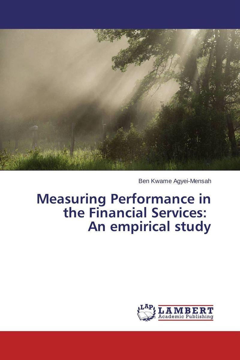 цена  Ben Kwame Agyei-Mensah Measuring Performance in the Financial Services: An empirical study  онлайн в 2017 году