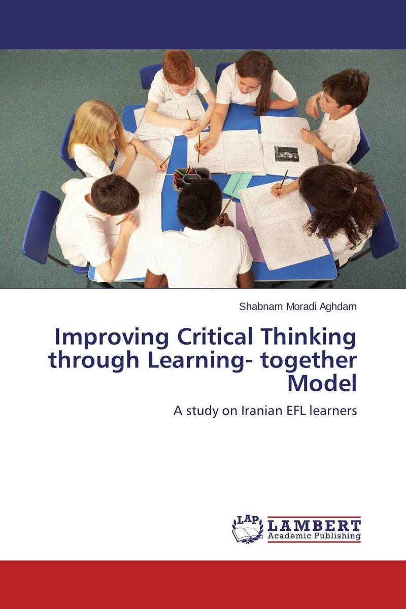 Shabnam Moradi Aghdam Improving Critical Thinking through Learning- together Model roshanak nouralian learning based readiness and speaking ability of efl learners