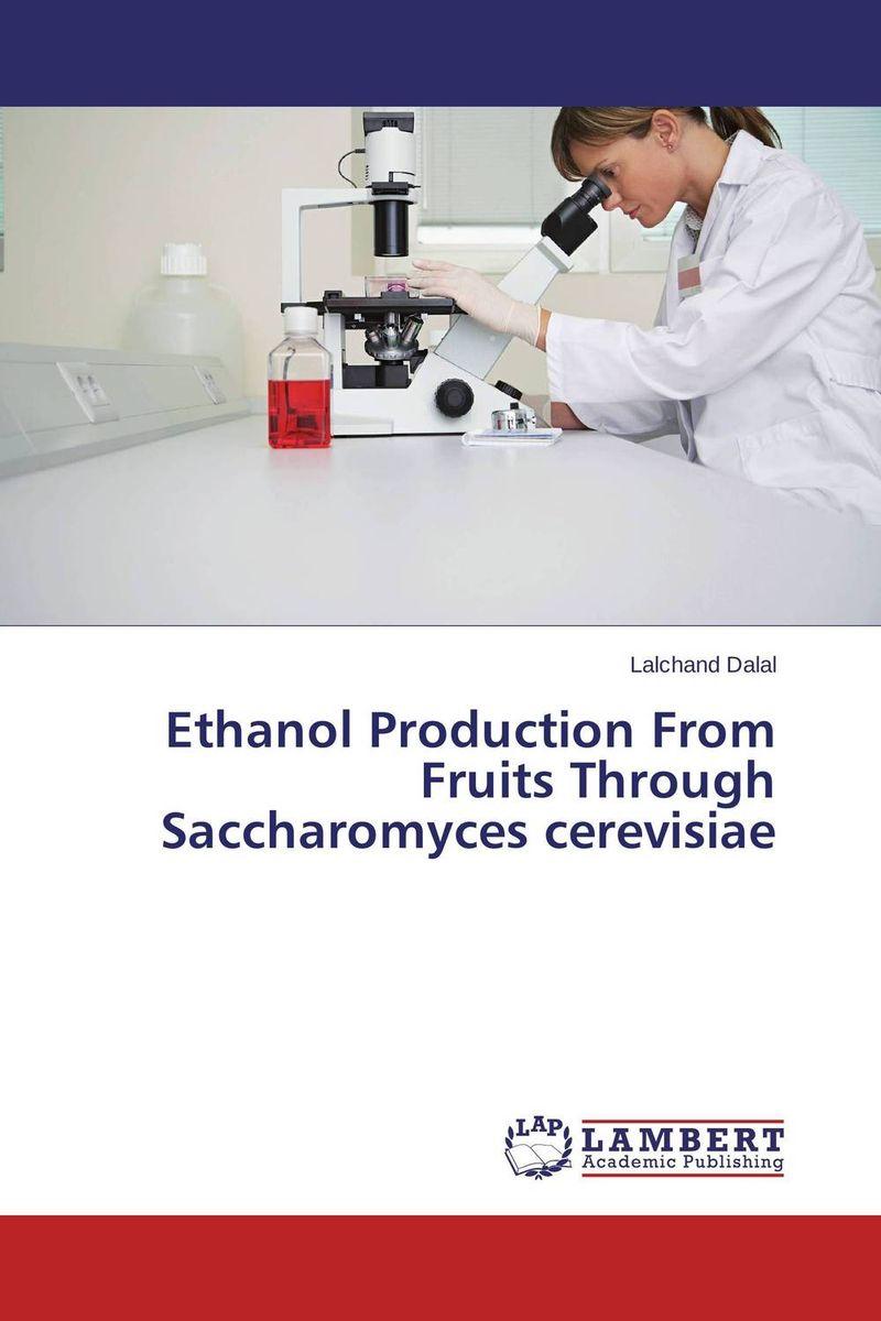 Lalchand Dalal Ethanol Production From Fruits Through Saccharomyces cerevisiae sadat khattab usama abdul raouf and tsutomu kodaki bio ethanol for future from woody biomass