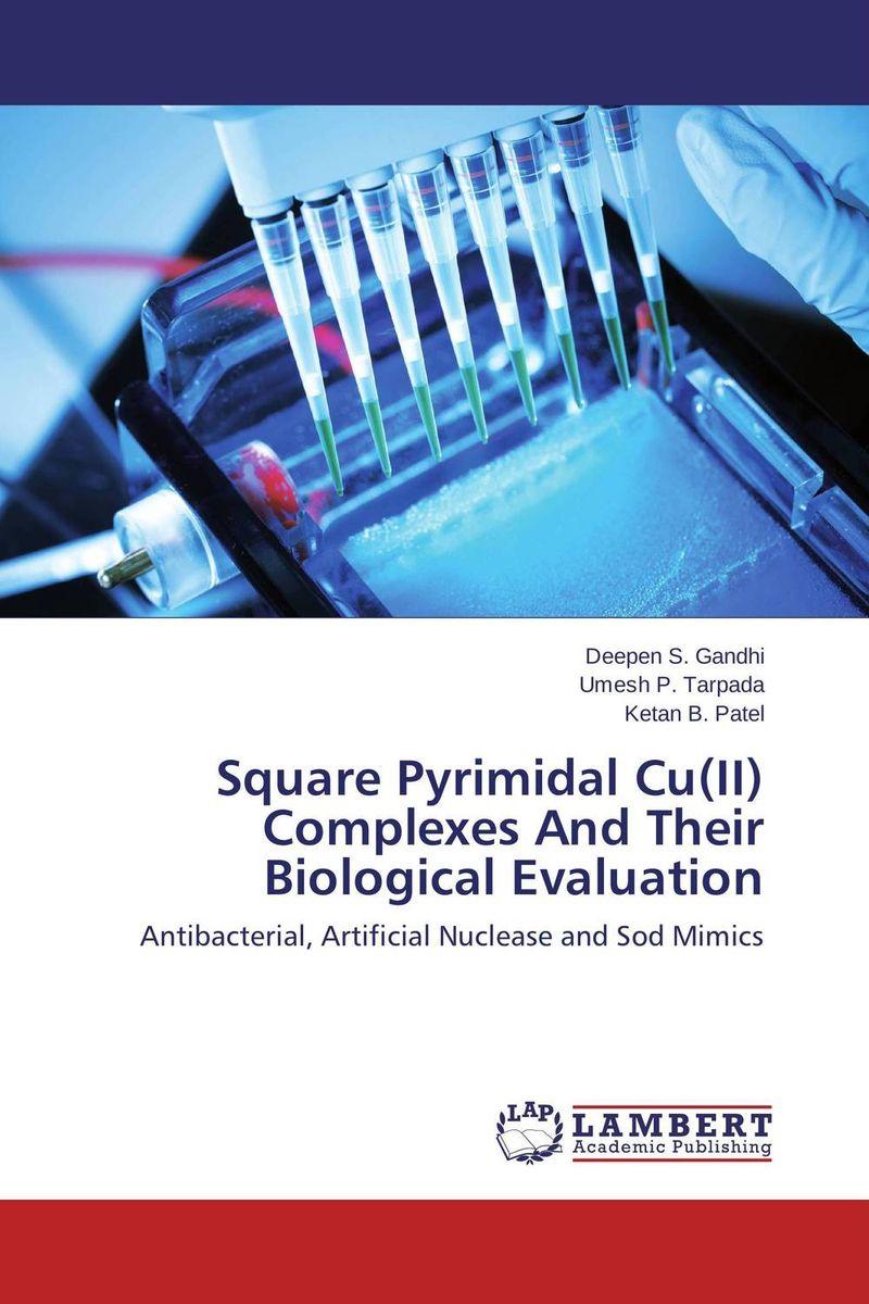Deepen S. Gandhi,Umesh P. Tarpada and Ketan B. Patel Square Pyrimidal Cu(II) Complexes And Their Biological Evaluation  недорого