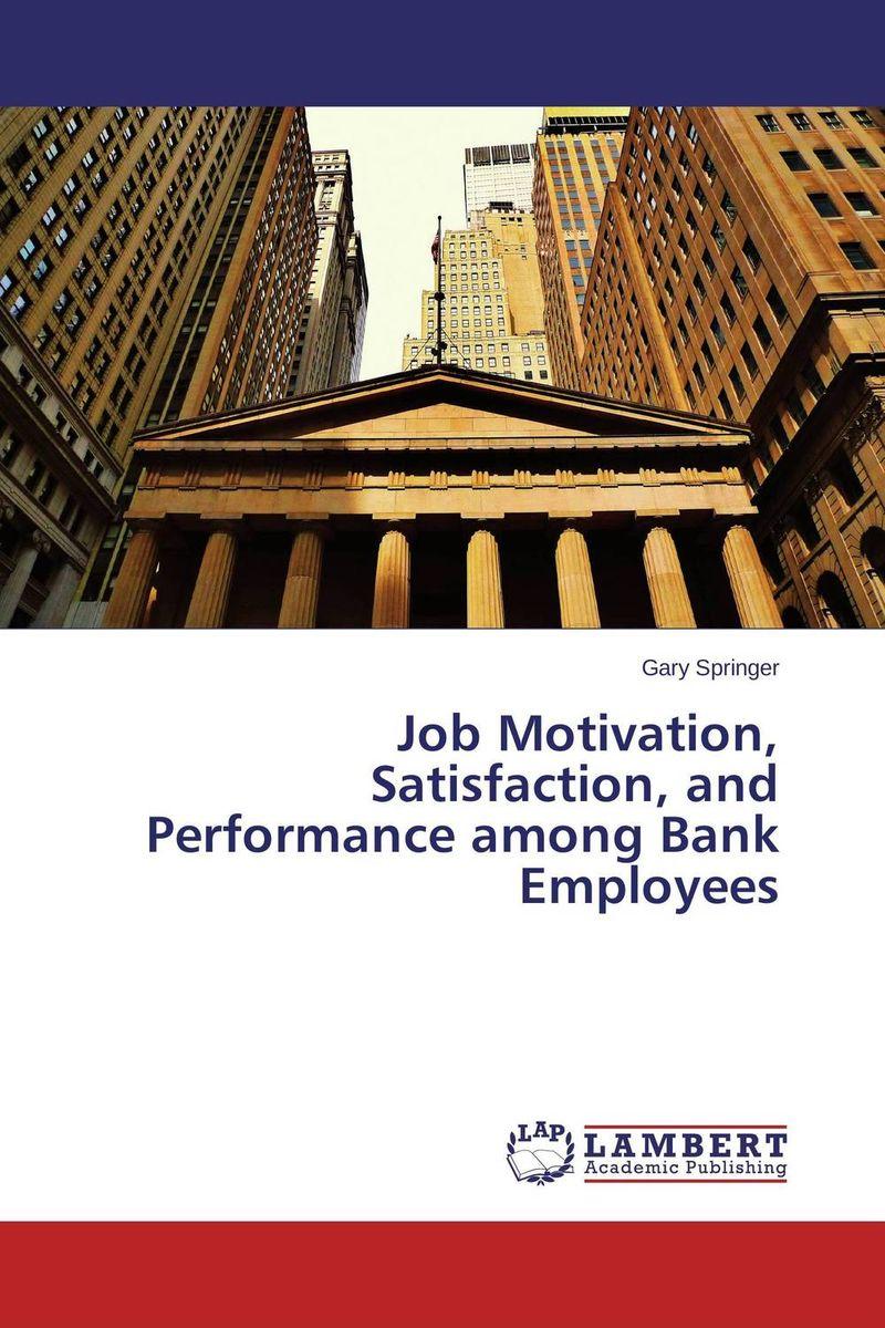 Gary Springer Job Motivation, Satisfaction, and Performance among Bank Employees kavita bhatnagar amarjit singh and kalpana srivastava job satisfaction among medical teachers