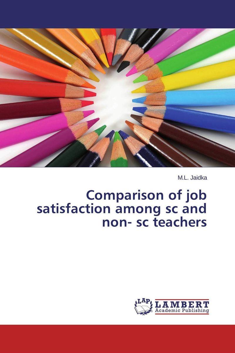 M.L. Jaidka Comparison of job satisfaction among sc and non- sc teachers kavita bhatnagar amarjit singh and kalpana srivastava job satisfaction among medical teachers