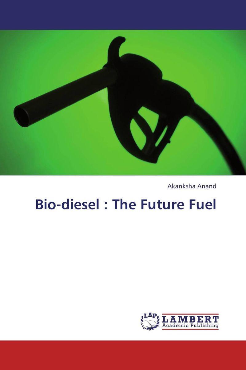 Akanksha Anand Bio-diesel : The Future Fuel sadat khattab usama abdul raouf and tsutomu kodaki bio ethanol for future from woody biomass