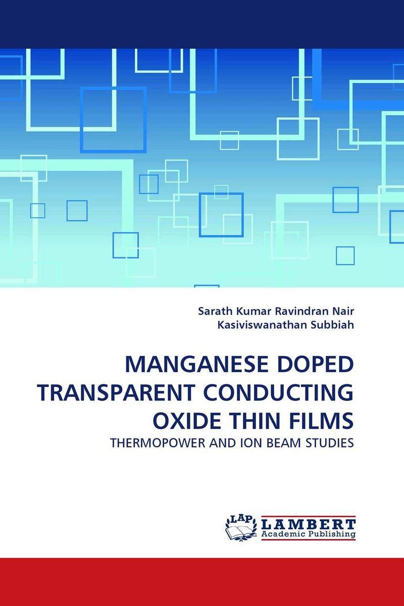Sarath Kumar Ravindran Nair and Kasiviswanathan Subbiah MANGANESE DOPED TRANSPARENT CONDUCTING OXIDE THIN FILMS girjesh singh v ganesan and s b shrivastava structural studies of nano crystalline metal oxide films