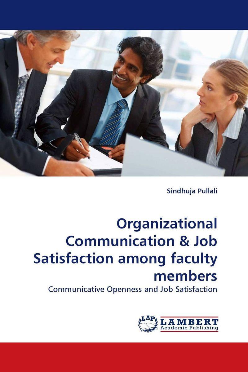 Sindhuja Pullali Organizational Communication & Job Satisfaction among faculty members kavita bhatnagar amarjit singh and kalpana srivastava job satisfaction among medical teachers