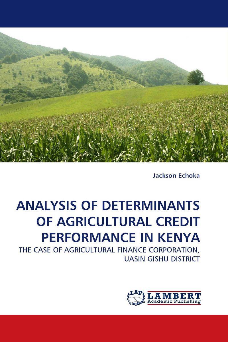 Jackson Echoka. ANALYSIS OF DETERMINANTS OF AGRICULTURAL CREDIT PERFORMANCE IN KENYA