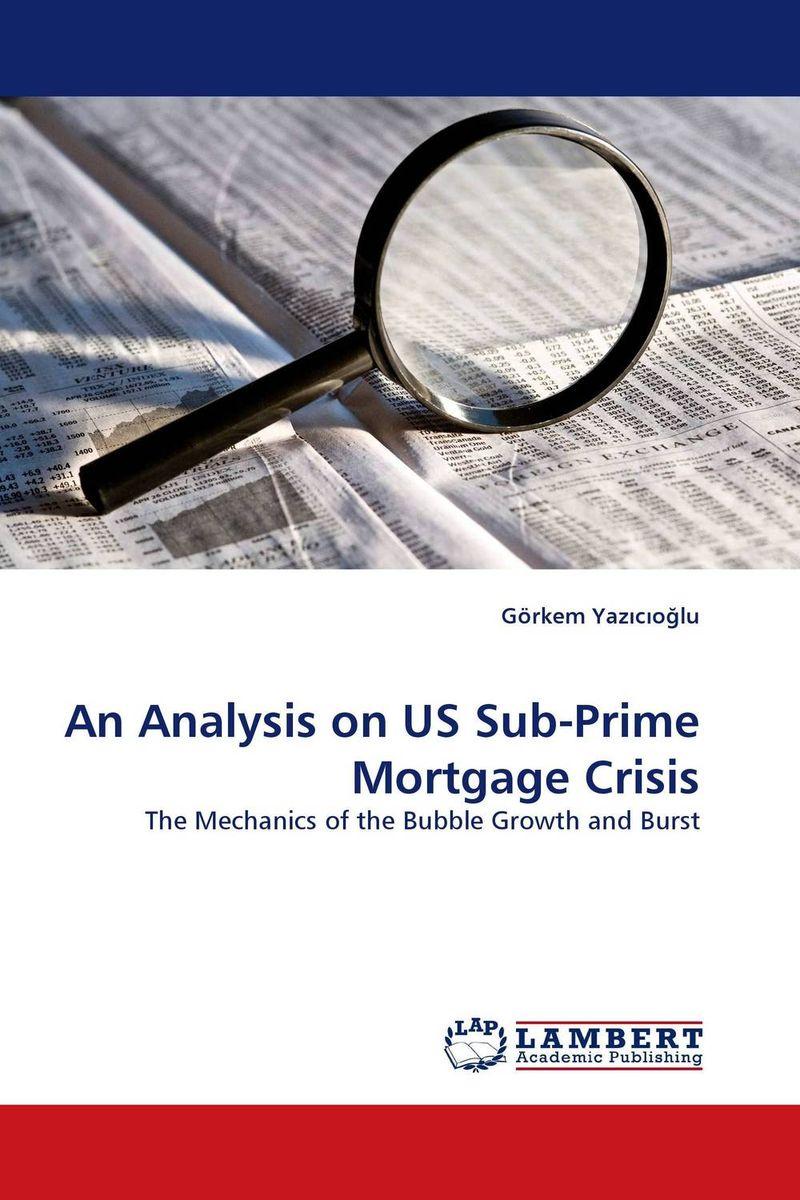 Gorkem Yaz?c?oglu. An Analysis on US Sub-Prime Mortgage Crisis