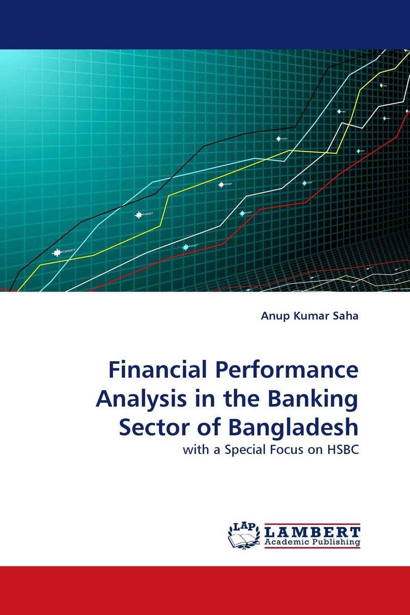 цена  Anup Kumar Saha Financial Performance Analysis in the Banking Sector of Bangladesh  онлайн в 2017 году