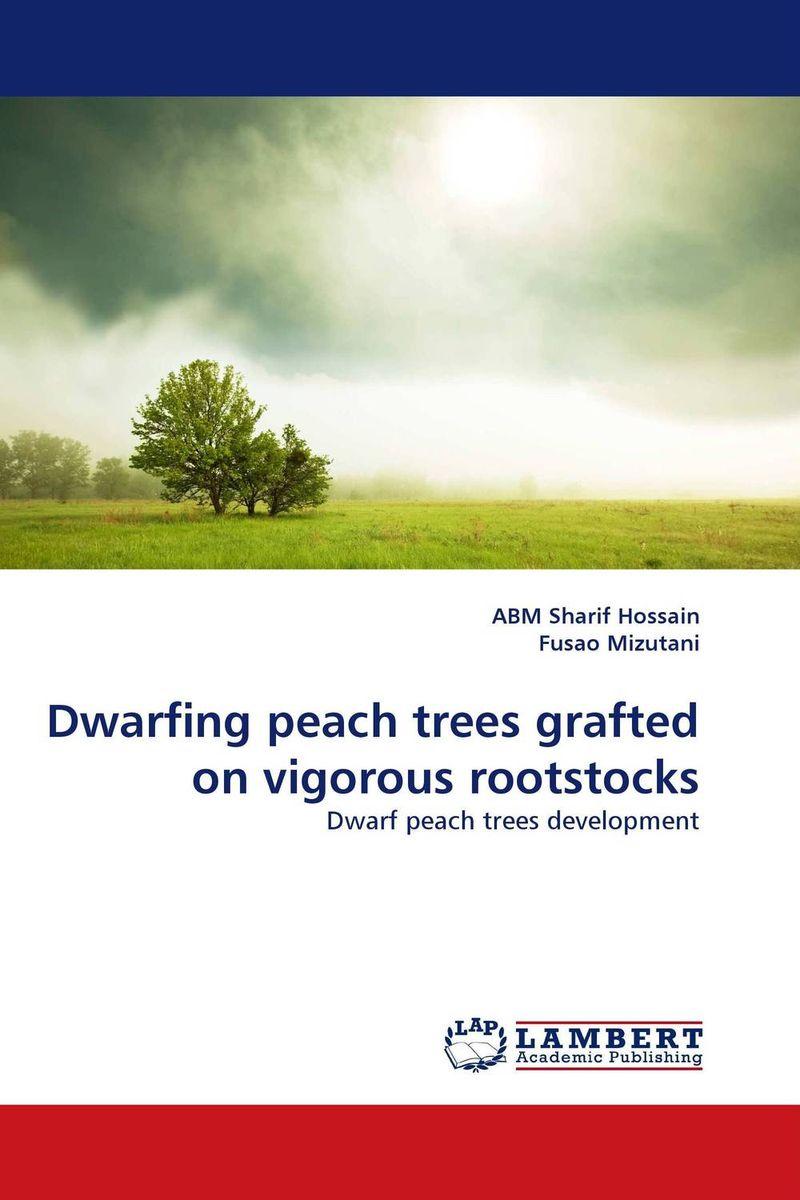 ABM Sharif Hossain and Fusao Mizutani Dwarfing peach trees grafted on vigorous rootstocks abm sharif hossain and fusao mizutani dwarfing peach trees grafted on vigorous rootstocks