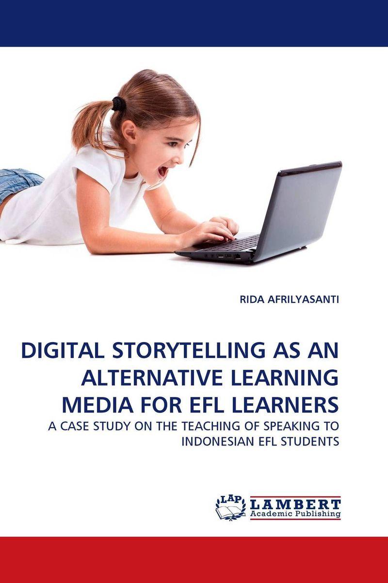 RIDA AFRILYASANTI DIGITAL STORYTELLING AS AN ALTERNATIVE LEARNING MEDIA FOR EFL LEARNERS roshanak nouralian learning based readiness and speaking ability of efl learners