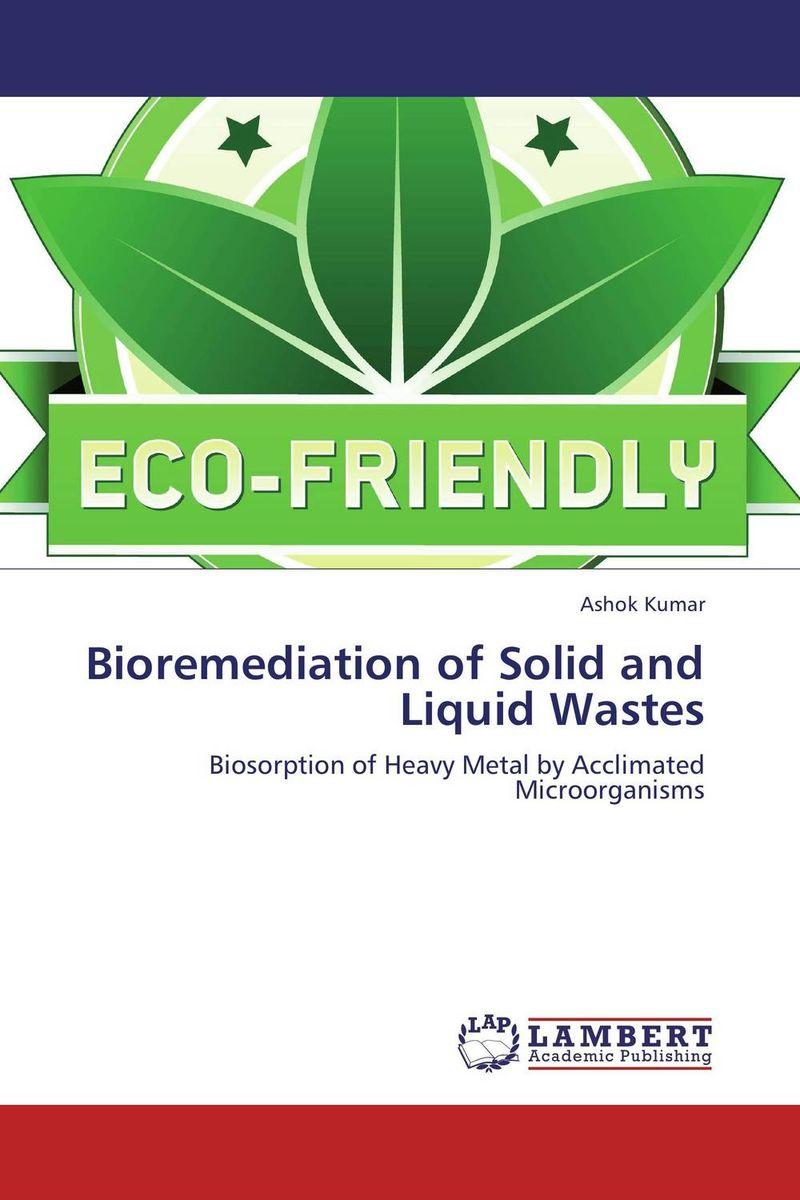 Ashok Kumar Bioremediation of Solid and Liquid Wastes rakesh kumar assessment of heavy metals co ni