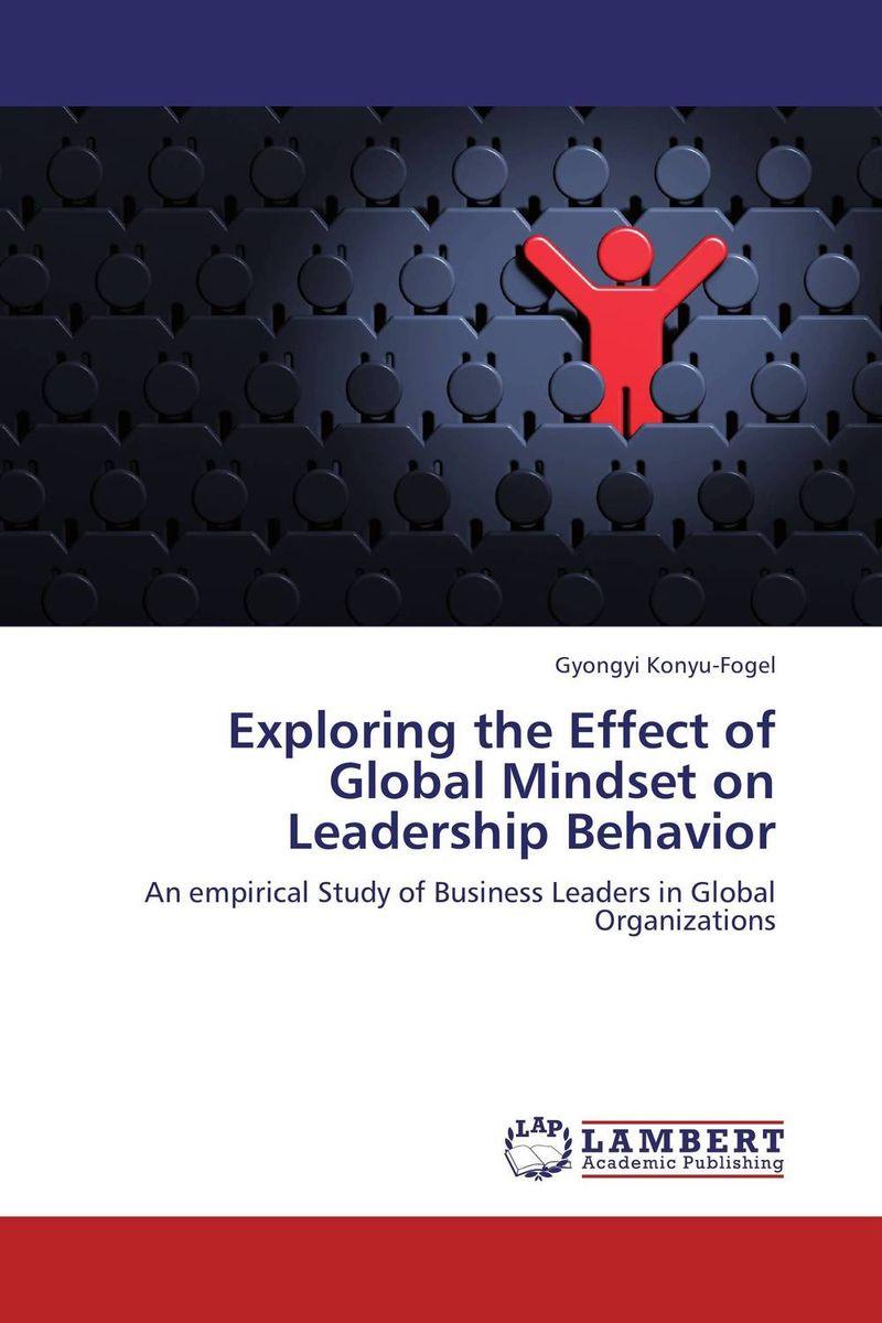 Gyongyi Konyu-Fogel Exploring the Effect of Global Mindset on Leadership Behavior bonnie j ploger exploring animal behavior in laboratory and field