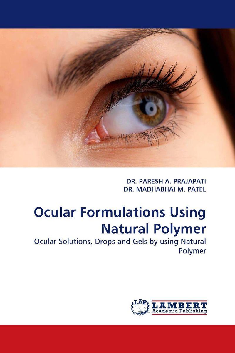 DR. PARESH A. PRAJAPATI and DR. MADHABHAI M. PATEL Ocular Formulations Using Natural Polymer dr shaila v kothiwale and dr mahesh neurgaonkar local drug delivery in periodontics