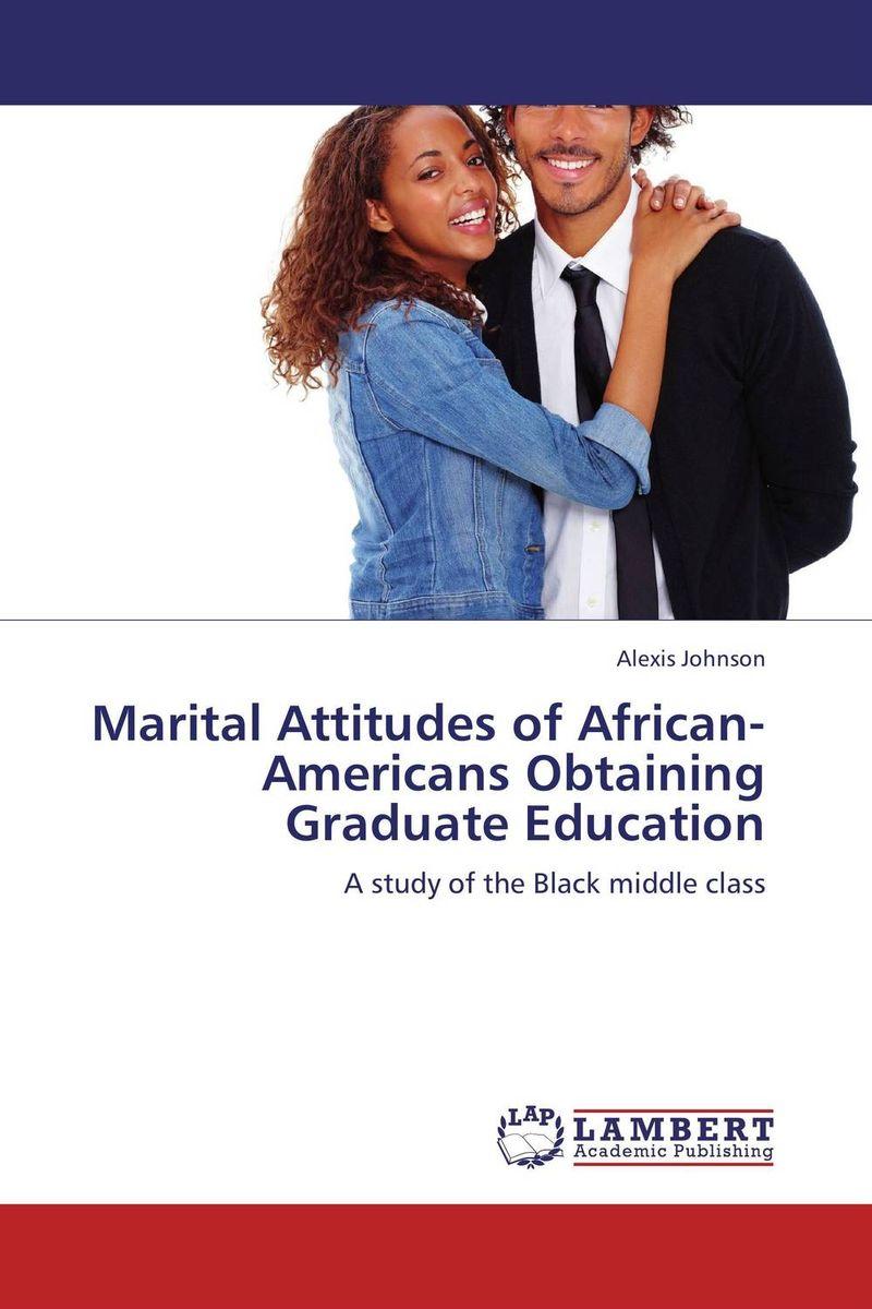 Alexis Johnson Marital Attitudes of African-Americans Obtaining Graduate Education