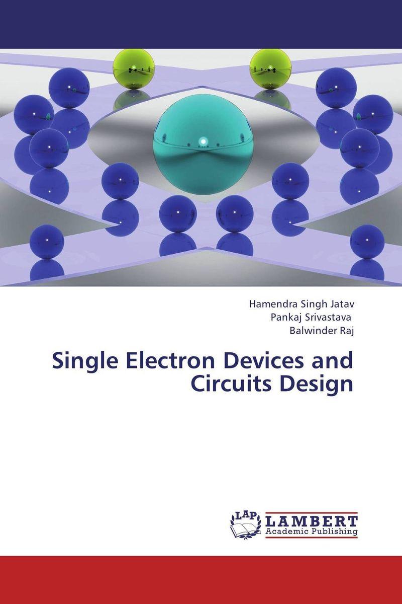 Hamendra Singh Jatav,Pankaj Srivastava and Balwinder Raj Single Electron Devices and Circuits Design kavita bhatnagar amarjit singh and kalpana srivastava job satisfaction among medical teachers
