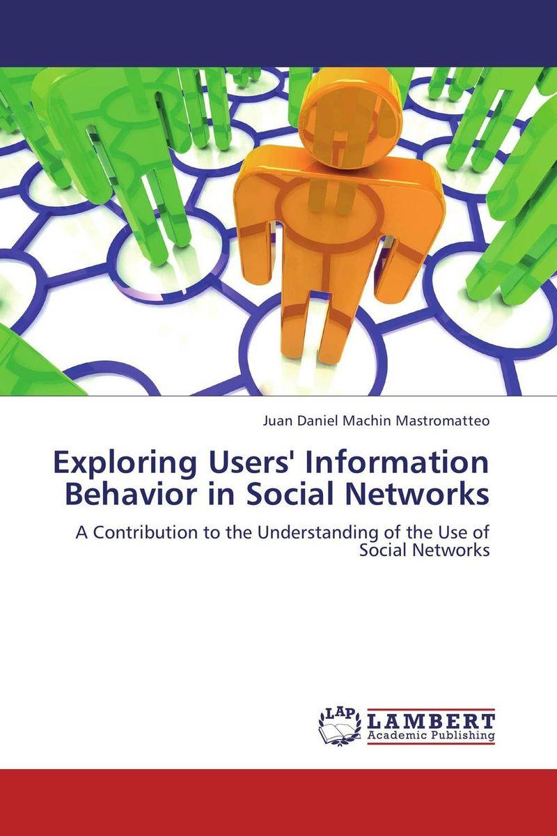 Juan Daniel Machin Mastromatteo Exploring Users' Information Behavior in Social Networks bonnie j ploger exploring animal behavior in laboratory and field