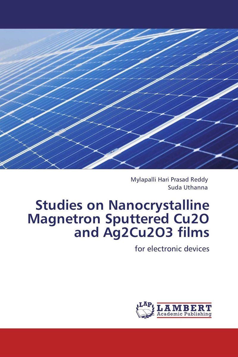 Mylapalli Hari Prasad Reddy and Suda Uthanna Studies on Nanocrystalline Magnetron Sputtered Cu2O and Ag2Cu2O3 films girjesh singh v ganesan and s b shrivastava structural studies of nano crystalline metal oxide films