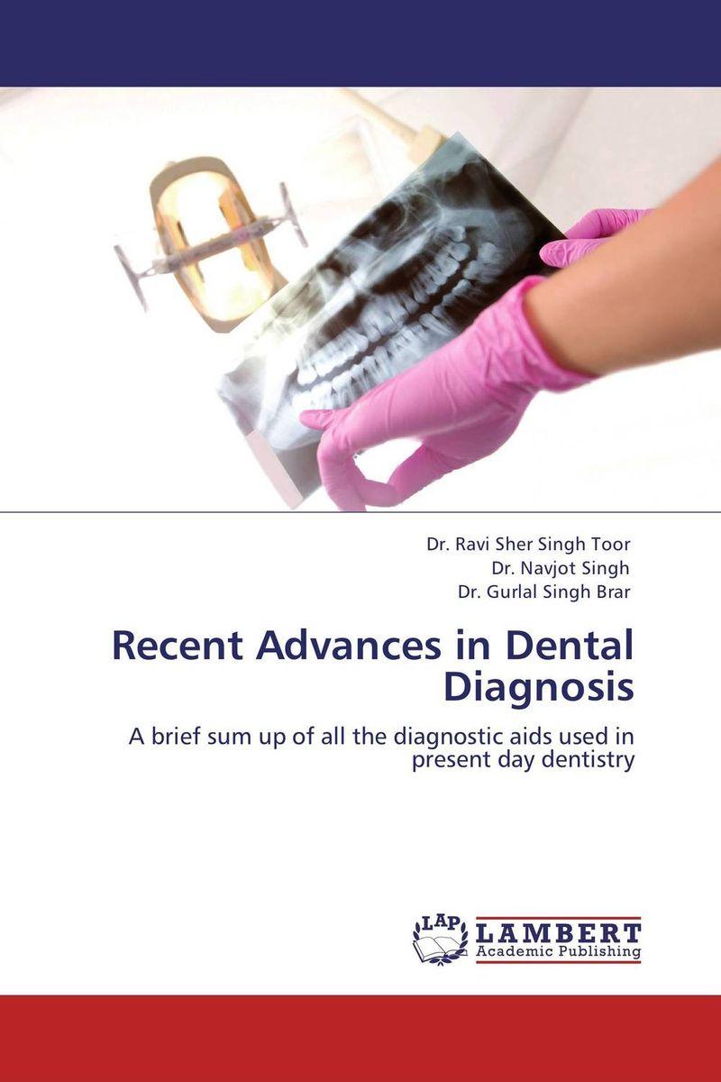 Dr. Ravi Sher Singh Toor,Dr. Navjot Singh and Dr. Gurlal Singh Brar Recent Advances in Dental Diagnosis gazal bagri vineet inder singh khinda and shiminder kallar recent advances in caries prevention and immunization